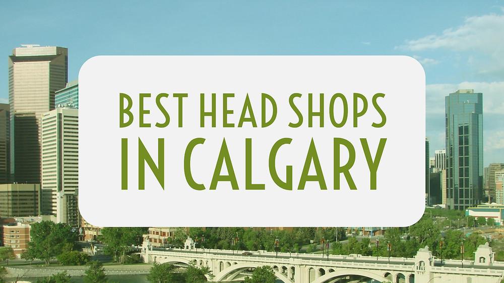 Best Head Shops in Calgary