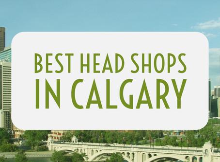 Best Head Shops In Calgary!
