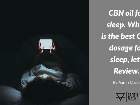CBN oil for sleep. What is the best CBN dosage for sleep, lets Review.