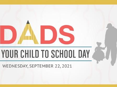 """9/22/21 Dads - Take Your Child To School Day***Papas - El Día de """"Lleve A Sus Hijos A La Escuela"""""""