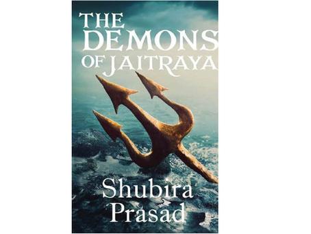 Book Review #163 : The Demons Of Jaitreya by Shubira Prasad