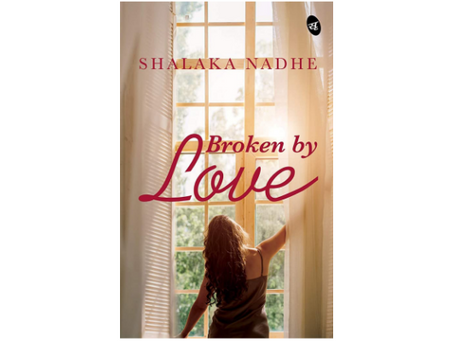 Book Review #199: Broken By Love by Shalaka Nadhe