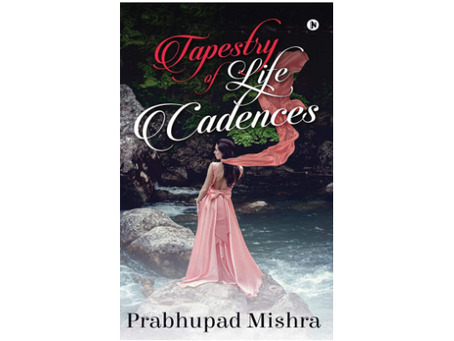Book Review #194: Tapestry Of Life Cadences by Prabhupad Mishra