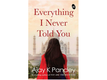 Book Review #161: Everything I Never Told You by Ajay K Pandey
