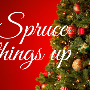 Spruce Things Up...