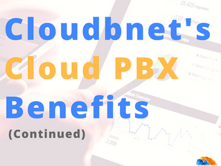 Cloudbnet's Cloud PBX Benefits (Part 2)