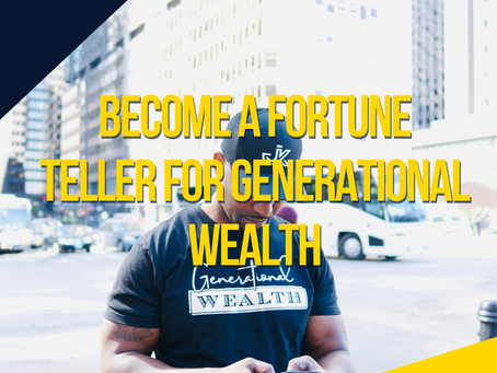 Becoming a Fortune Teller for Generational Wealth