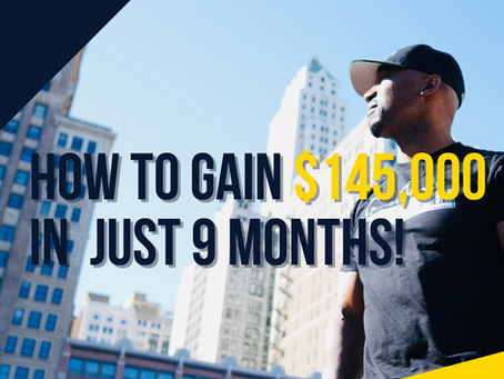 How to Gain $145K in 9 Months