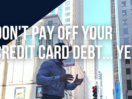 Don't pay off your credit card debt... Yet...