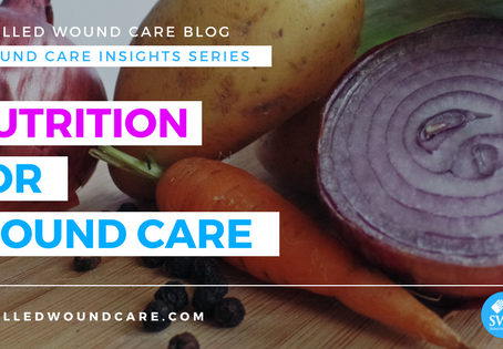 Wound Care Insights:  Nutrition for Wound Care