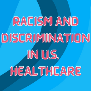 Racism and Discrimination in US Healthcare