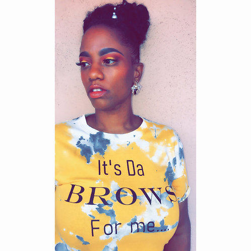 It's Da BROWS/HAIR For Me custom tye-dye shirts