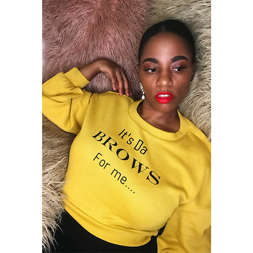 It's Da BROWS For Me custom Sweatshirt