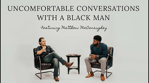 Uncomfortable Conversations with a Black Man -Matthew McConaughey (Episode)