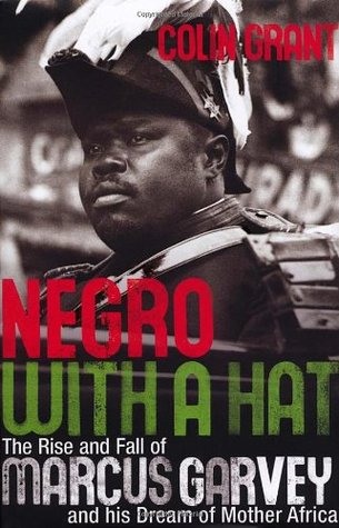Negro with a Hat: The Rise & Fall of Marcus Garvey & His Dream of Mother Africa