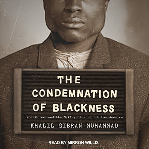 The Condemnation of Blackness: Race, Crime, and the Making of...