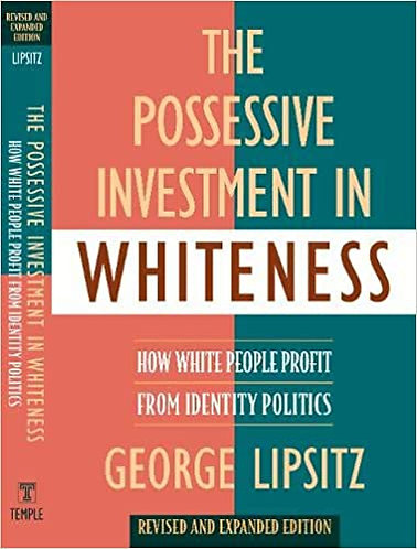 The Possessive Investment in Whiteness: How White People Profit...