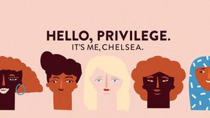 Hello Privilege. It's Me, Chelsea.