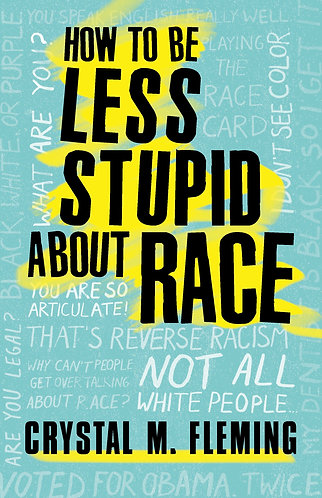 How To Be Less Stupid About Race: On Racism, White Supremacy & The Racial Divide