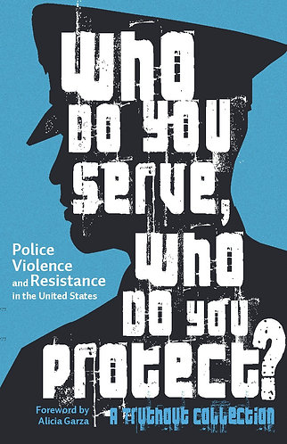 Who Do You Serve, Who Do You Protect? Police Violence and Resistance in the U.S.