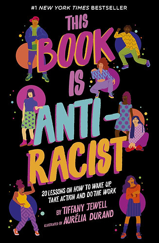 This Book is Anti-Racist: 20 Lessons on How to Wake Up, Take Action, and...