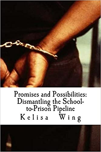 Promises and Possibilities: Dismantling the School-to-Prison Pipeline