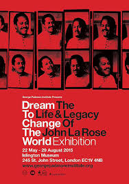 Dream to Change the World: The Life and Legacy of John la Rose...