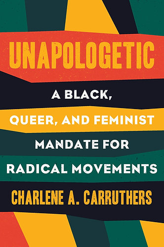 Unapologetic: A Black, Queer And Feminist Mandate For Racial Movements