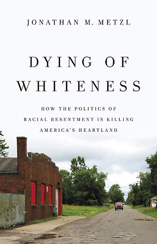 Dying of Whiteness: How the Politics of Racial Resentment Is Killing...
