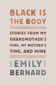 Black Is The Body: Stories From My Grandmother's Time, My Mother's Time and Mine