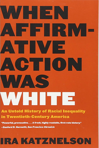 When Affirmative Action Was White: An Untold History Of Racial Inequality...