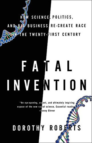 Fatal Invention: How Science, Politics, and Big Business Re-create Race in the T