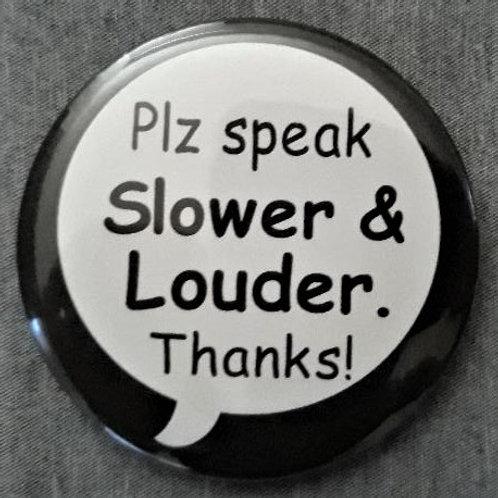 Plz. speak Slower & Louder. Thanks. Pin Button