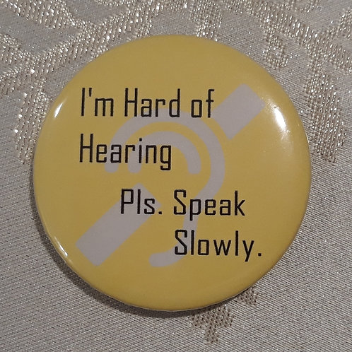 "Pin ""I'm Hard of Hearing, Pls speak slowly"" Pin Button"