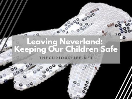 Leaving Neverland: Keeping Our Children Safe