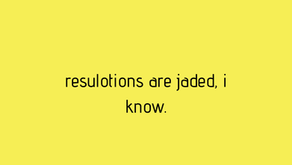 resolutions are jaded, i know.