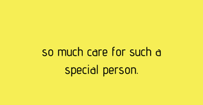 so much care for such a special person