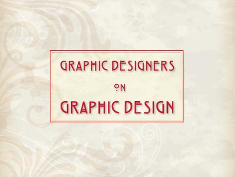 Graphic Designers on Graphic Design