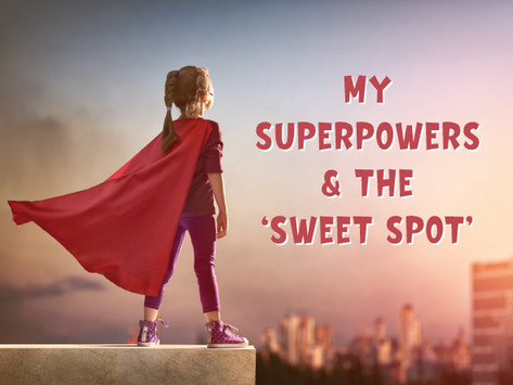 My Superpowers & the Sweet Spot
