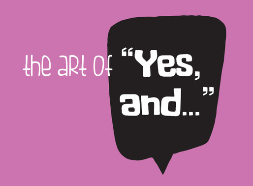 """The Art of  """"Yes  and..."""""""