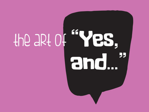 "The Art of  ""Yes  and..."""