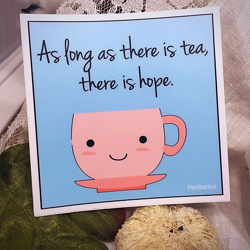 As Long as there is Tea, There is Hope Die Cut Vinyl Sticker for the Tea-Lover