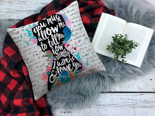 """""""You Must Allow Me To Tell You How Ardently I Admire & Love You"""" Pillowcase"""