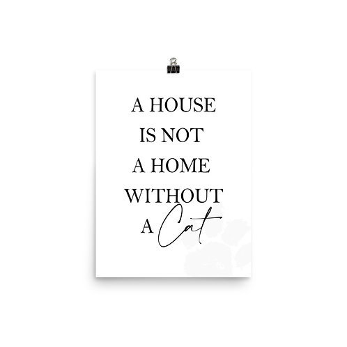 """"""" A HOUSE IS NOT A HOME WITHOUT A CAT """""""