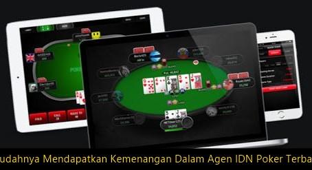 Mudahnya Mendapatkan Kemenangan Dalam Agen IDN Poker Terbaik