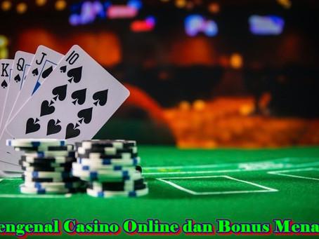 Mengenal Casino Online dan Bonus Menarik