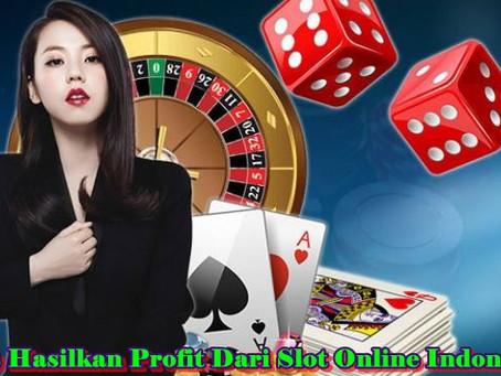 Tips Hasilkan Profit Dari Slot Online Indonesia