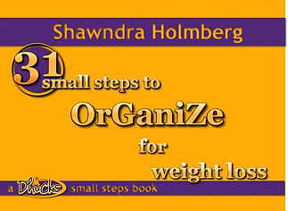 31 Small Steps to Organize for Weight Loss by Shawndra Holmberg