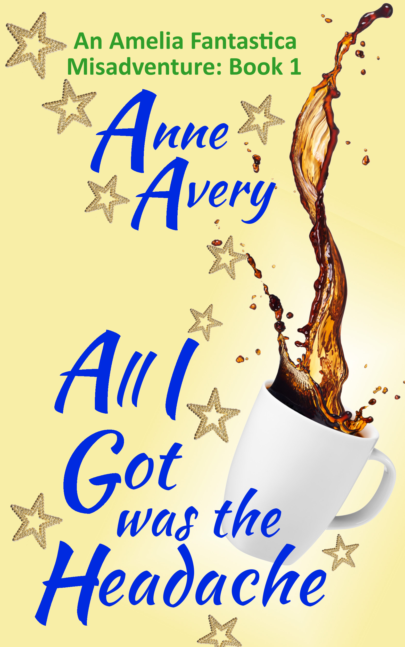 All I Got Was The Headache by Anne Avery