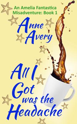 All I Got Was The Headache by Anne Avery